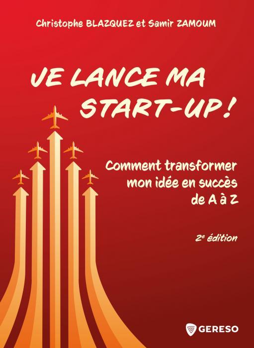 """""""Je lance ma start-up !"""": transformez votre idée en succès de A à Z de Christophe Blazquez et Samir Zamoum"""