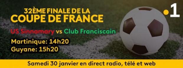 32e Finale de la Coupe de France opposant l'US Sinnamary au Club Franciscain, ce samedi en direct sur les trois antennes de Guyane La 1ère et Martinique La 1ère