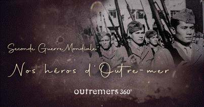 Le ministère des Outre-mer et le site Outremers360 mettent à l'honneur les héros ultramarins de la Seconde Guerre mondiale