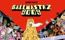 La série déjantée BALLMASTRZ 9009 arrive sur Adult Swim à partir du 12 juin
