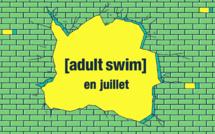 Adult Swim fait le plein de nouveautés en ce mois de juillet